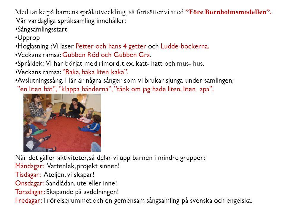 Med tanke på barnens språkutveckling, så fortsätter vi med Före Bornholmsmodellen .