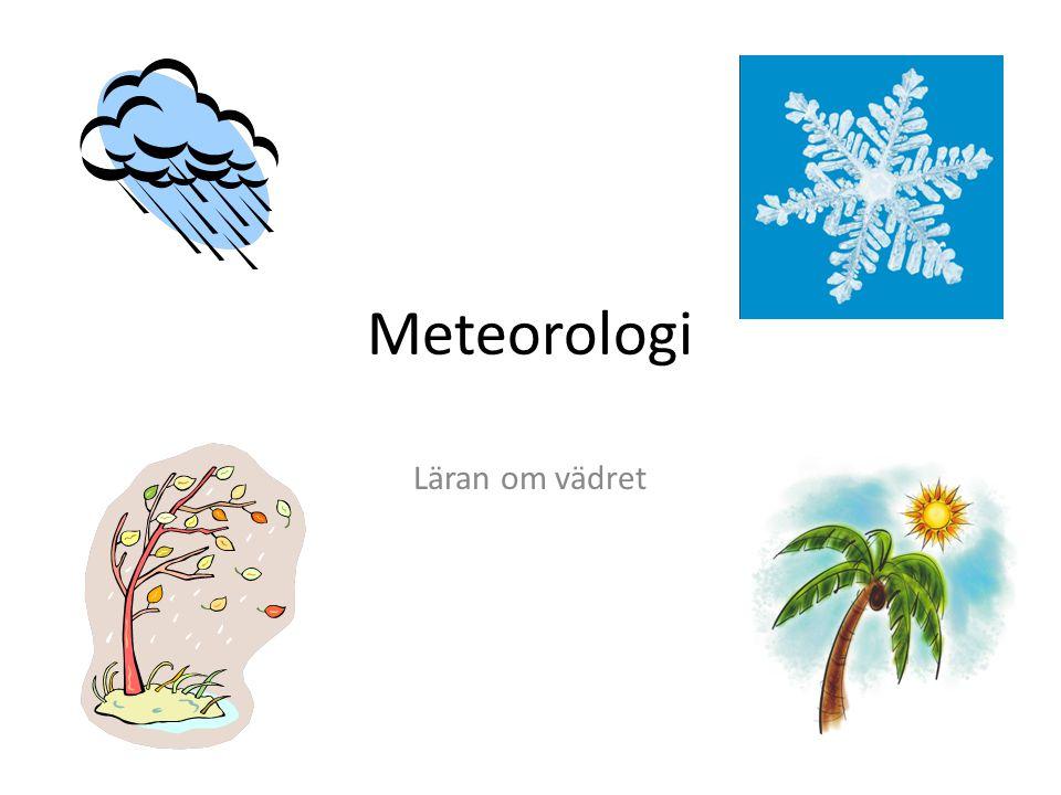 Meteorologi Läran om vädret