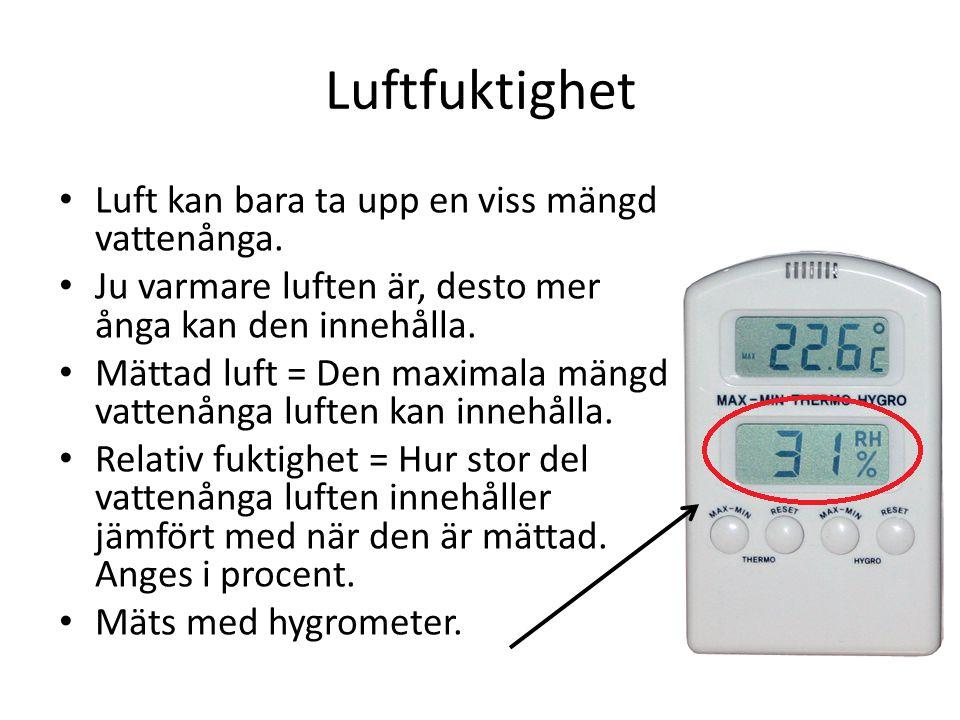Luftfuktighet Luft kan bara ta upp en viss mängd vattenånga.