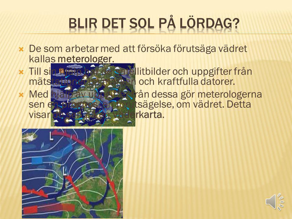 Blir det sol på lördag De som arbetar med att försöka förutsäga vädret kallas meterologer.