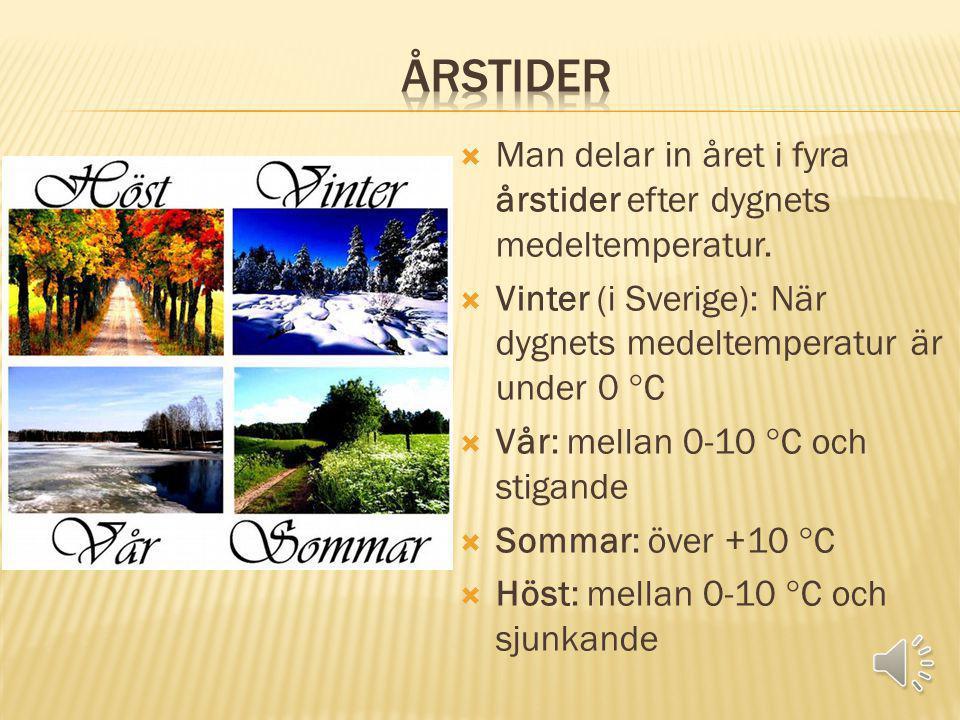 Årstider Man delar in året i fyra årstider efter dygnets medeltemperatur. Vinter (i Sverige): När dygnets medeltemperatur är under 0 C.