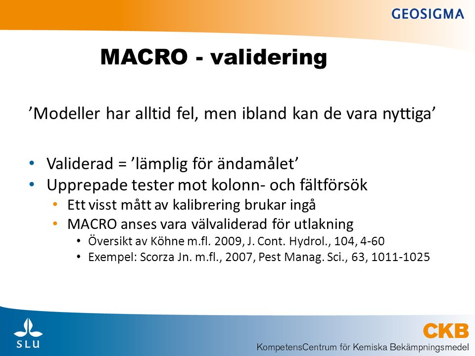 MACRO - validering 'Modeller har alltid fel, men ibland kan de vara nyttiga' Validerad = 'lämplig för ändamålet'