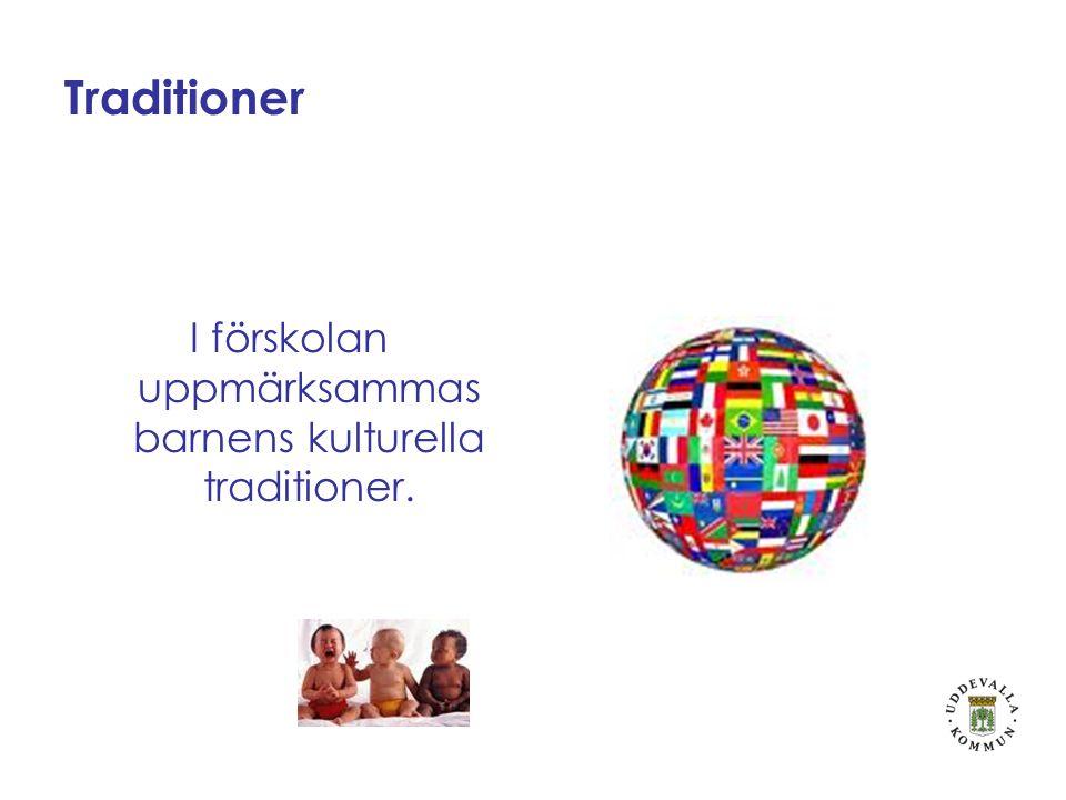 I förskolan uppmärksammas barnens kulturella traditioner.
