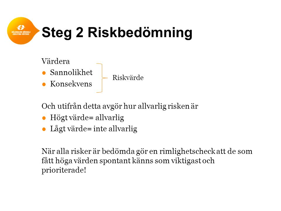 Steg 2 Riskbedömning Värdera Sannolikhet Konsekvens