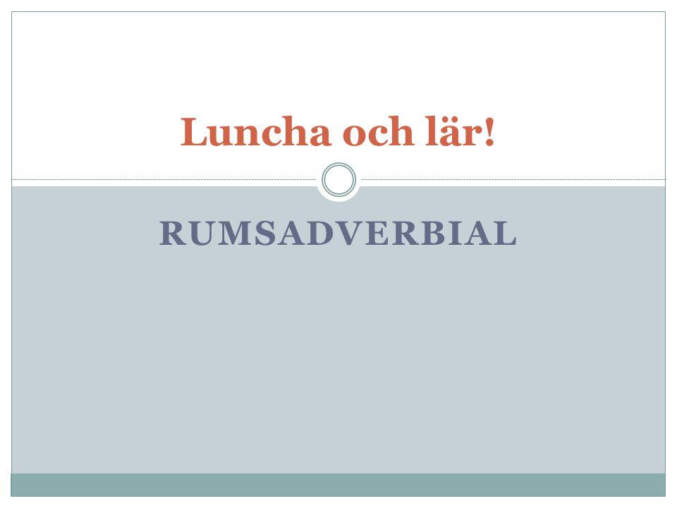 Luncha och lär! rumsadverbial