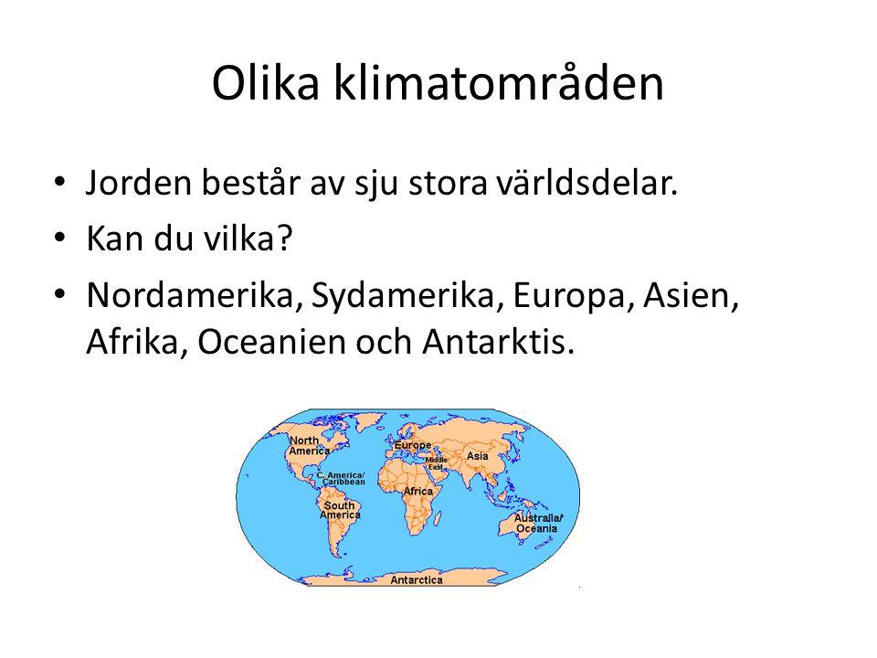 Olika klimatområden Jorden består av sju stora världsdelar.