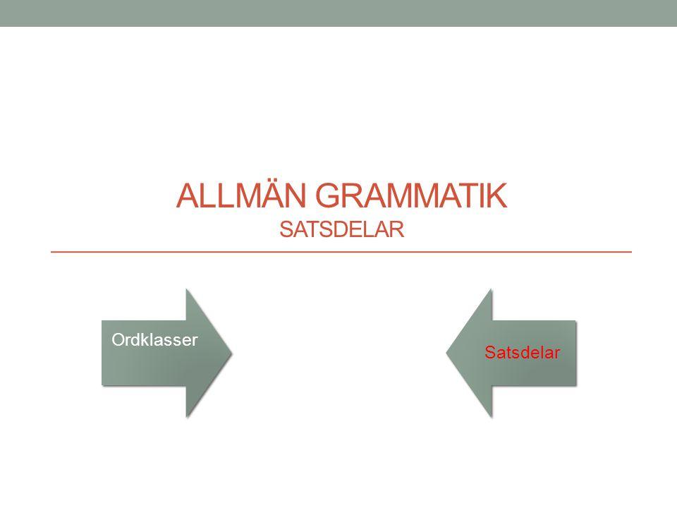Allmän grammatik SATSDELAR