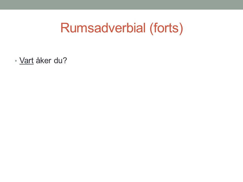 Rumsadverbial (forts)