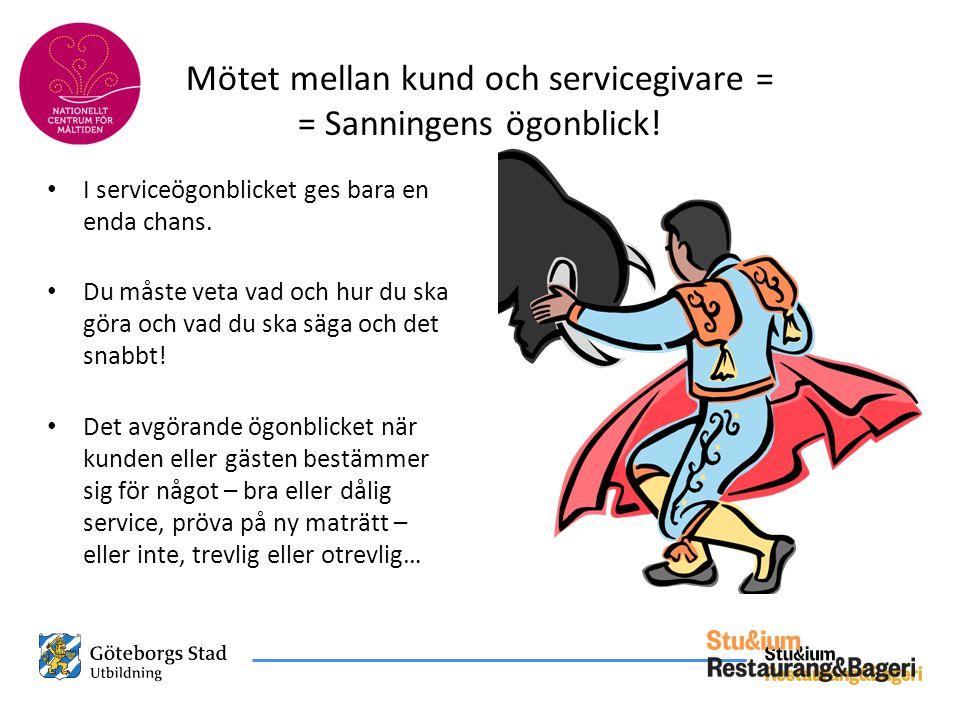 Mötet mellan kund och servicegivare = = Sanningens ögonblick!