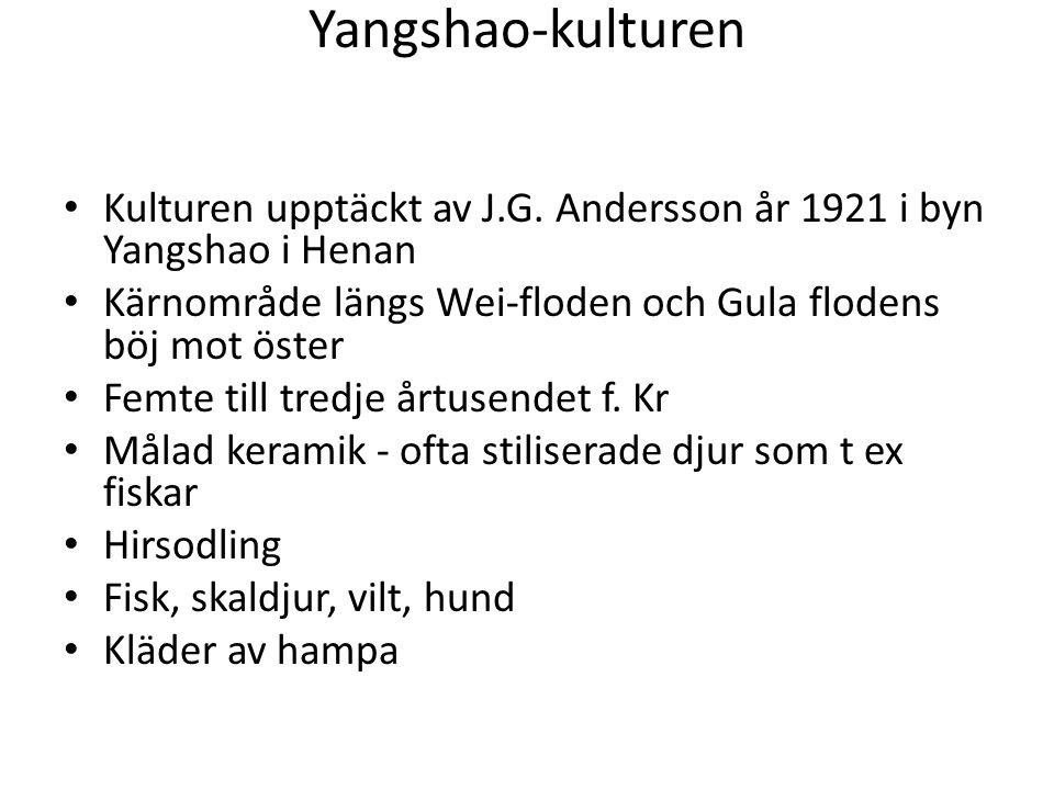 Yangshao-kulturen Kulturen upptäckt av J.G. Andersson år 1921 i byn Yangshao i Henan. Kärnområde längs Wei-floden och Gula flodens böj mot öster.