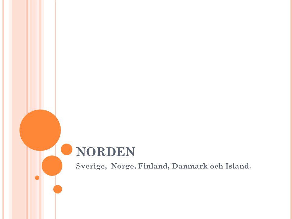 Sverige, Norge, Finland, Danmark och Island.