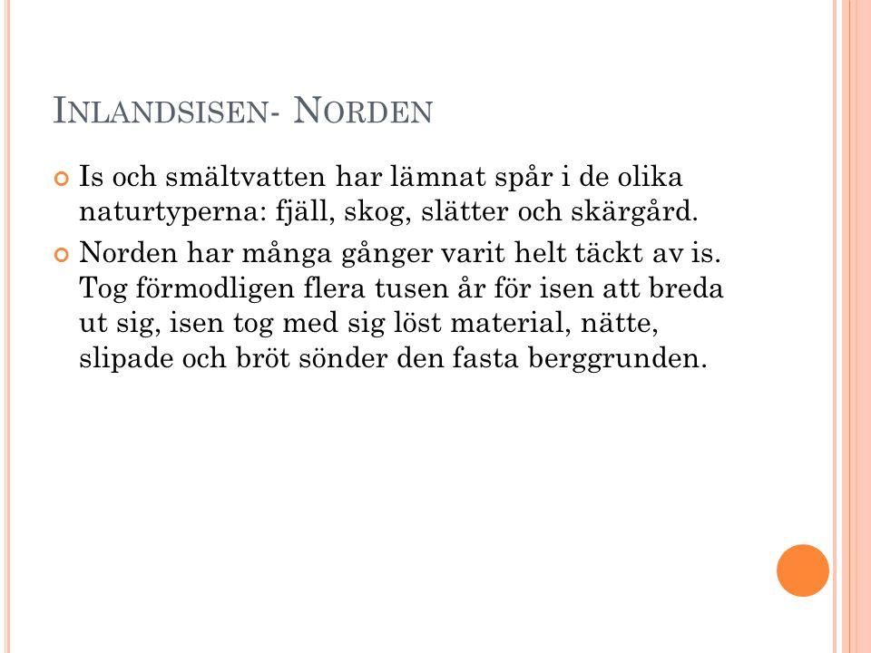 Inlandsisen- Norden Is och smältvatten har lämnat spår i de olika naturtyperna: fjäll, skog, slätter och skärgård.