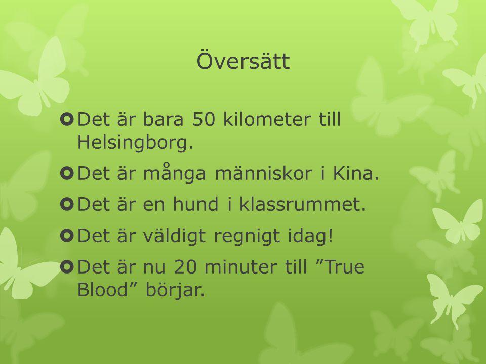 Översätt Det är bara 50 kilometer till Helsingborg.