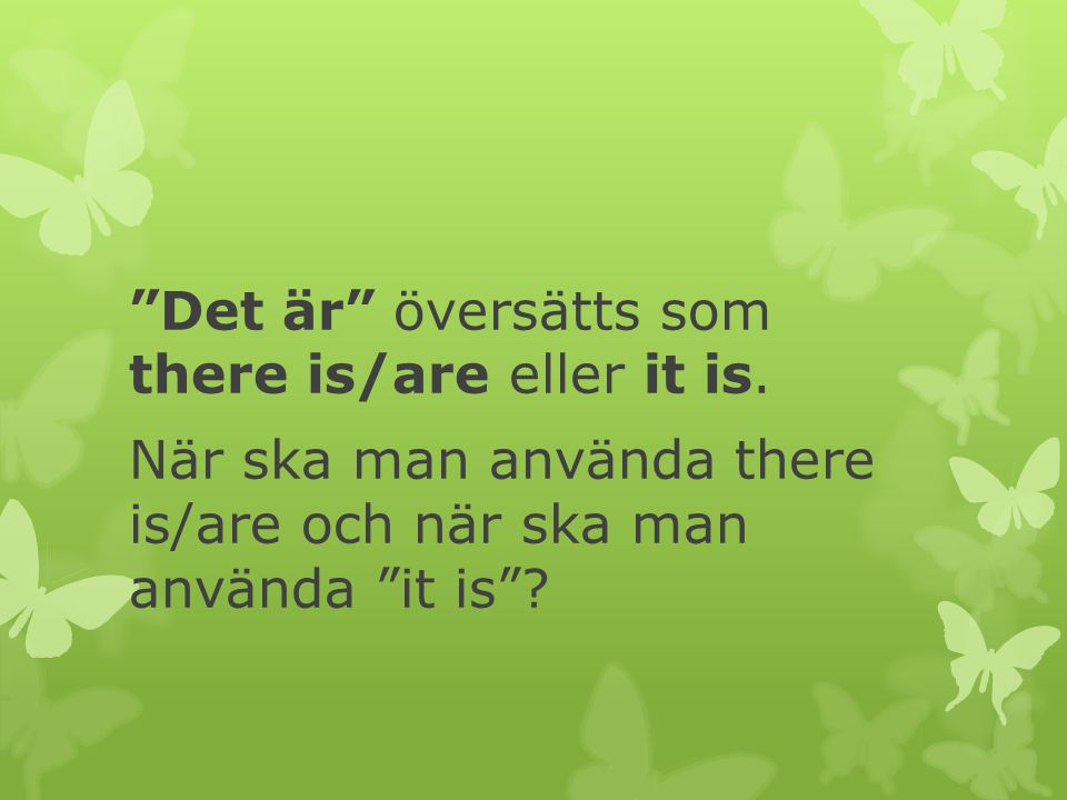 Det är översätts som there is/are eller it is