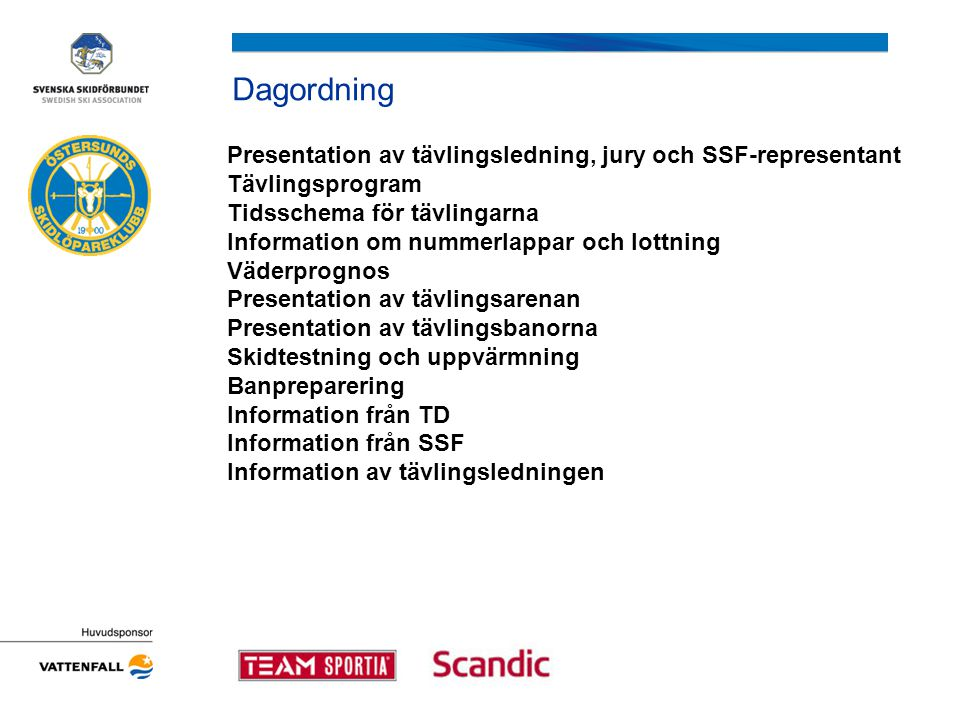 Dagordning Presentation av tävlingsledning, jury och SSF-representant