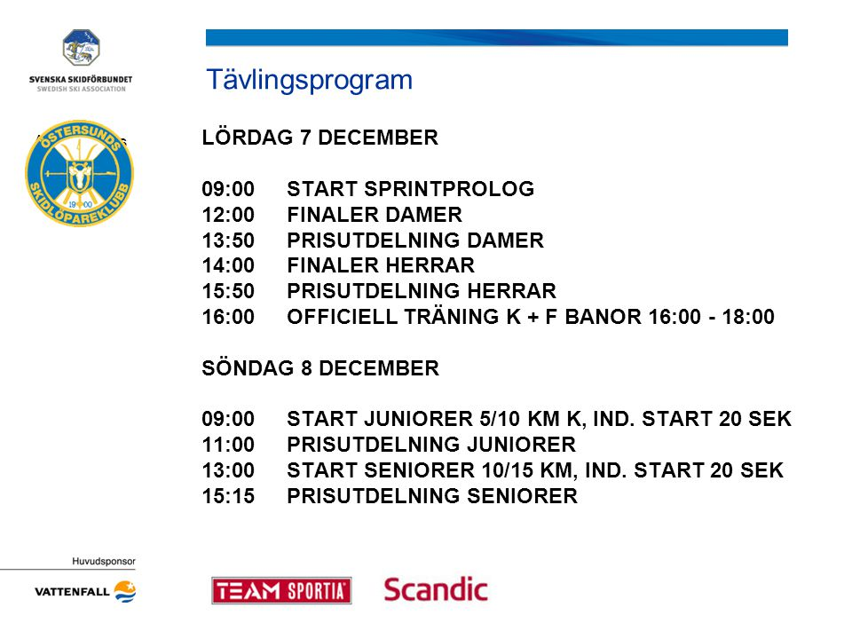 Tävlingsprogram LÖRDAG 7 DECEMBER 09:00 START SPRINTPROLOG