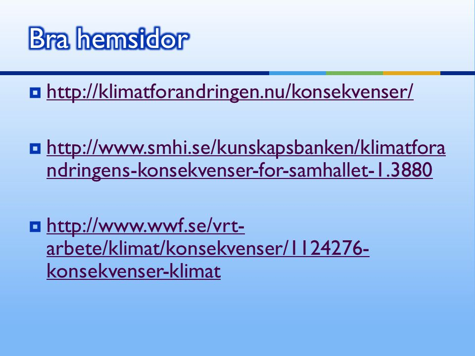 Bra hemsidor http://klimatforandringen.nu/konsekvenser/