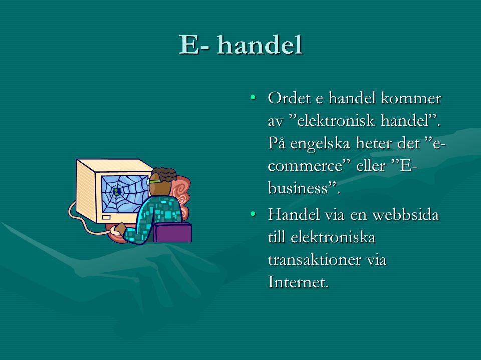 E- handel Ordet e handel kommer av elektronisk handel . På engelska heter det e-commerce eller E-business .