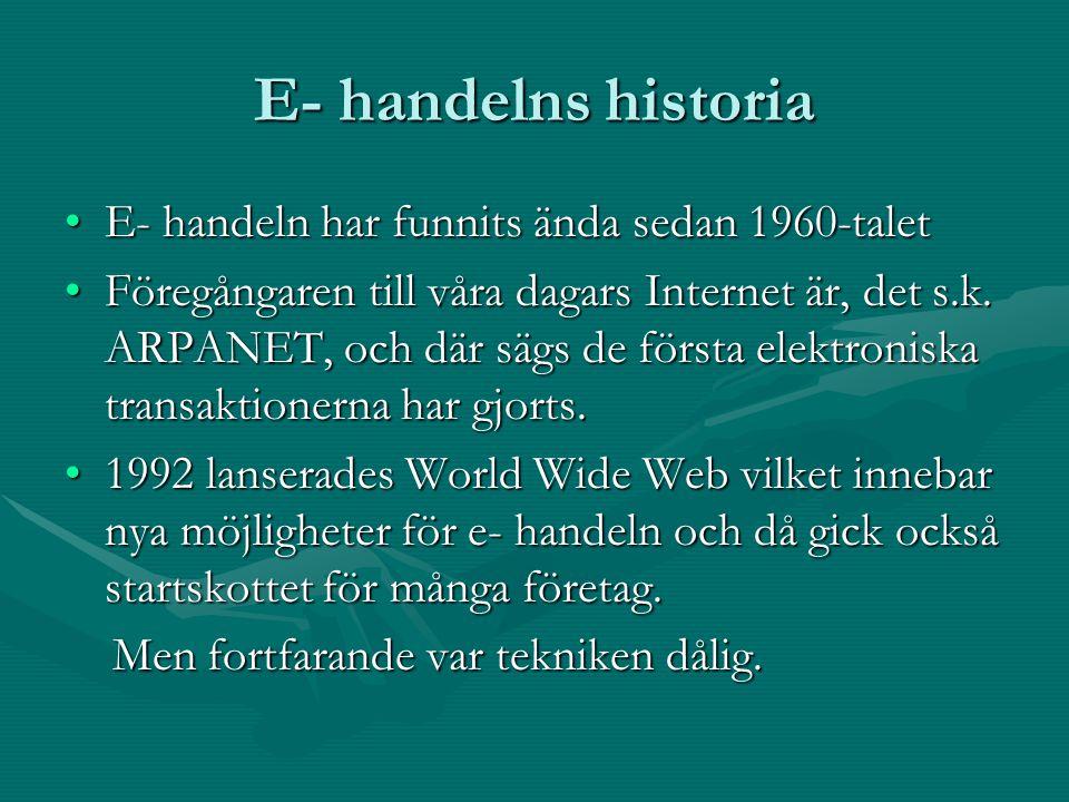 E- handelns historia E- handeln har funnits ända sedan 1960-talet