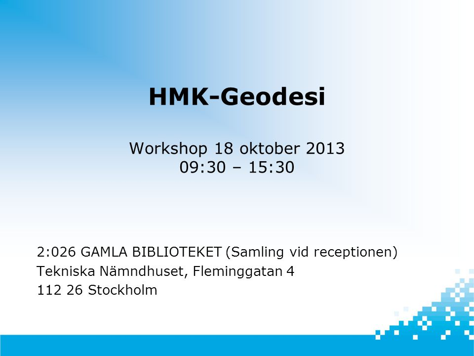 HMK-Geodesi Workshop 18 oktober 2013 09:30 – 15:30