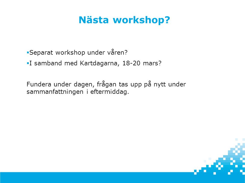 Nästa workshop Separat workshop under våren