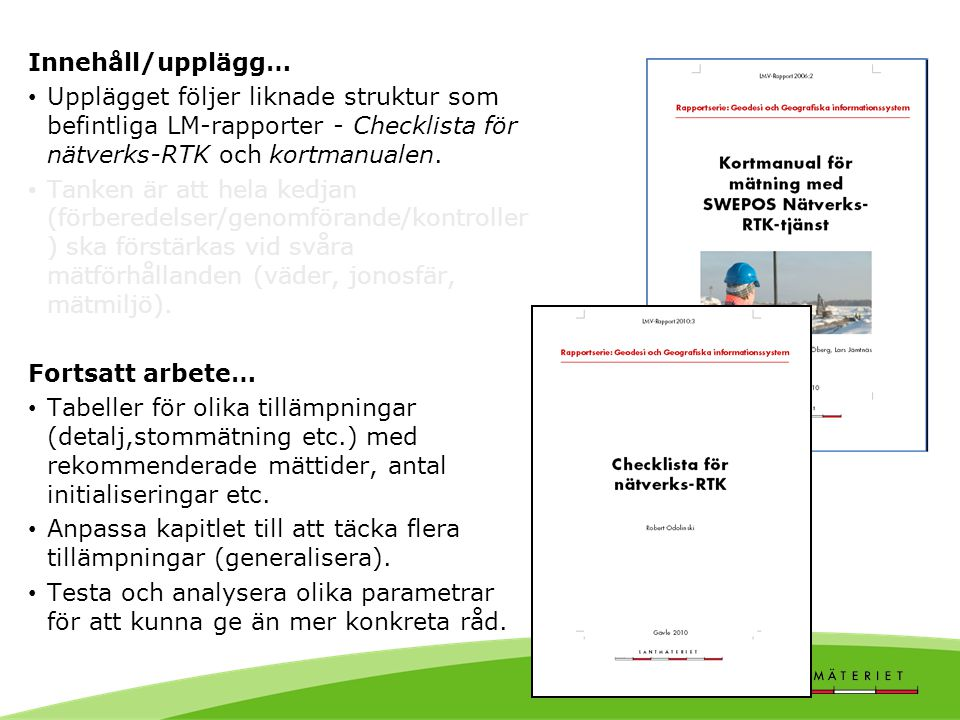 Innehåll/upplägg… Upplägget följer liknade struktur som befintliga LM-rapporter - Checklista för nätverks-RTK och kortmanualen.