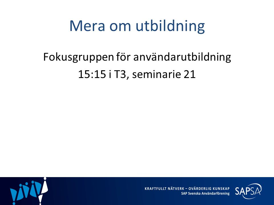 Fokusgruppen för användarutbildning 15:15 i T3, seminarie 21