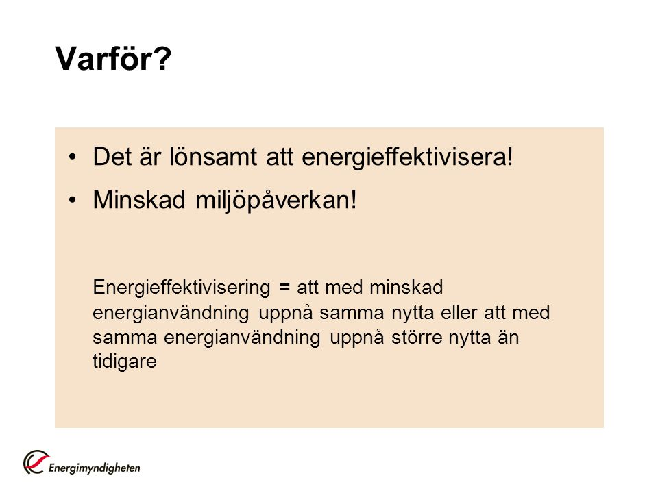 Varför Det är lönsamt att energieffektivisera! Minskad miljöpåverkan!
