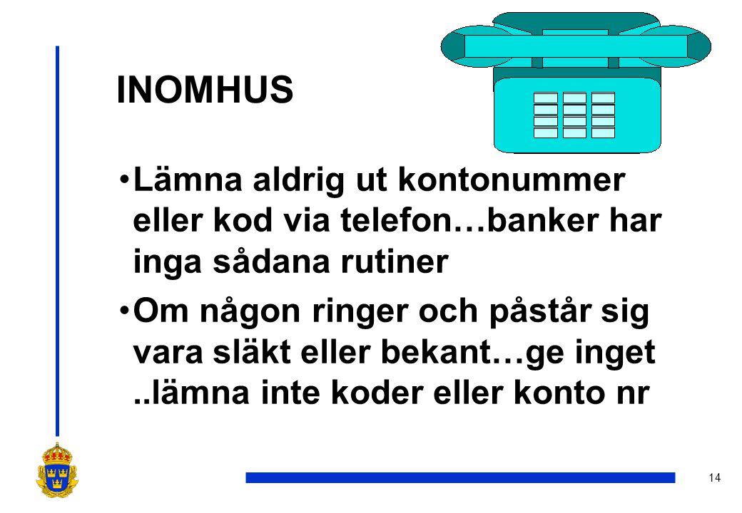 INOMHUS Lämna aldrig ut kontonummer eller kod via telefon…banker har inga sådana rutiner.
