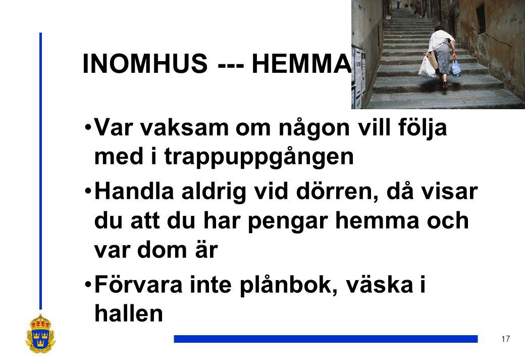 INOMHUS --- HEMMA Var vaksam om någon vill följa med i trappuppgången