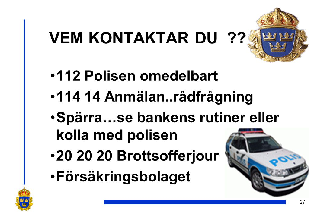 VEM KONTAKTAR DU 112 Polisen omedelbart 114 14 Anmälan..rådfrågning