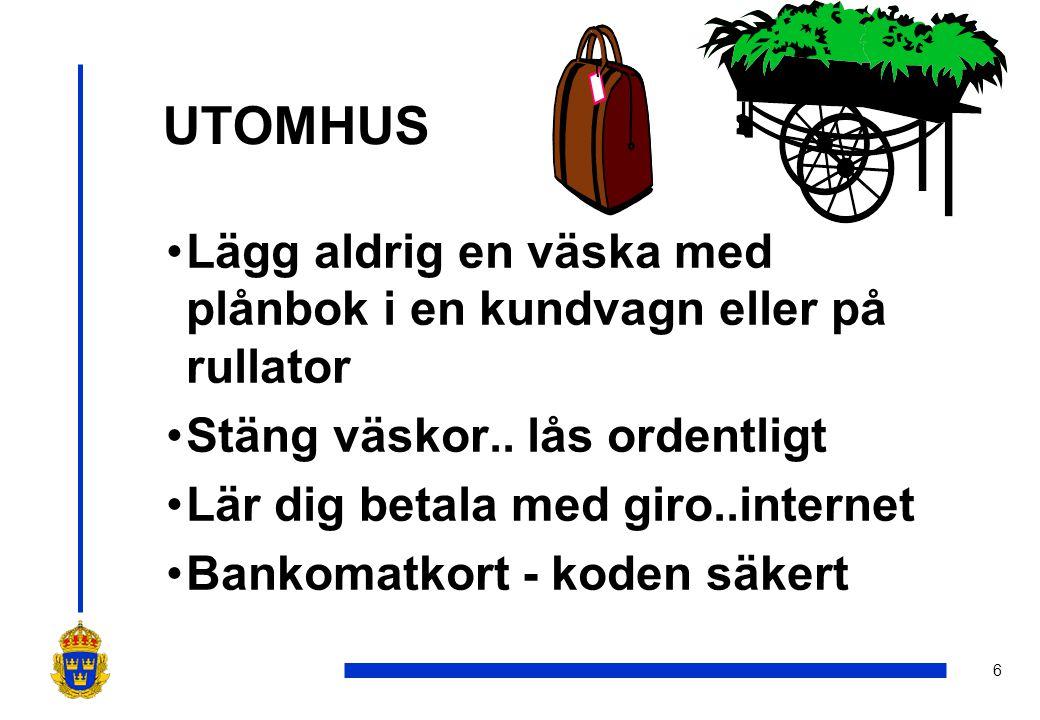 UTOMHUS Lägg aldrig en väska med plånbok i en kundvagn eller på rullator. Stäng väskor.. lås ordentligt.