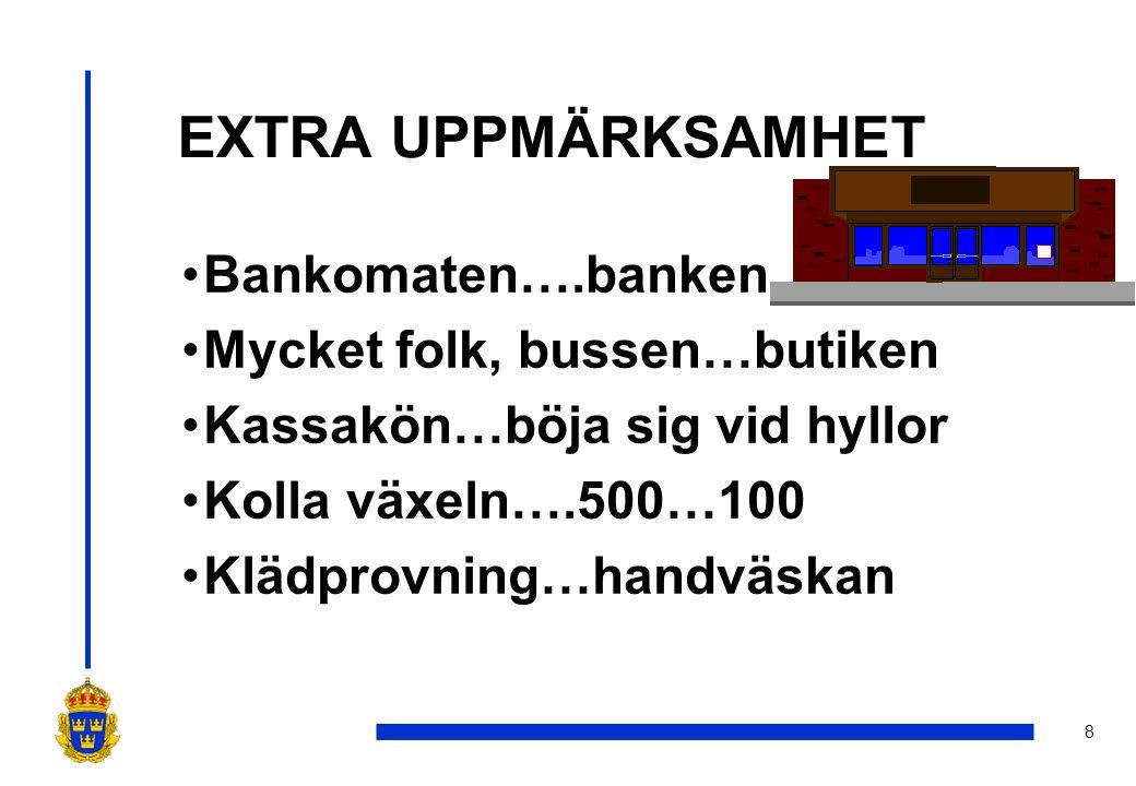 EXTRA UPPMÄRKSAMHET Bankomaten….banken Mycket folk, bussen…butiken
