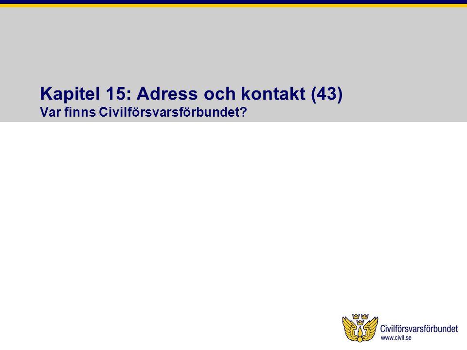 Kapitel 15: Adress och kontakt (43) Var finns Civilförsvarsförbundet