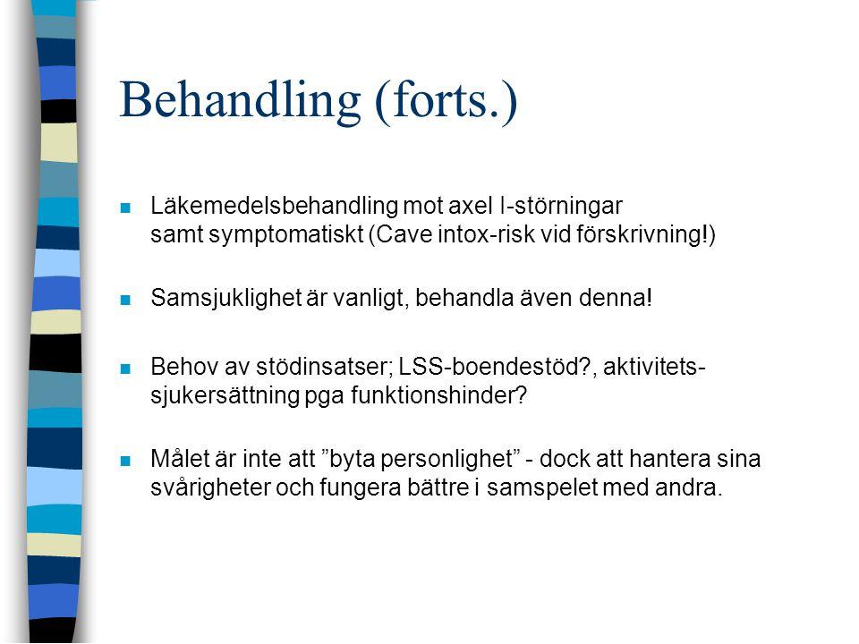 Behandling (forts.) Läkemedelsbehandling mot axel I-störningar samt symptomatiskt (Cave intox-risk vid förskrivning!)