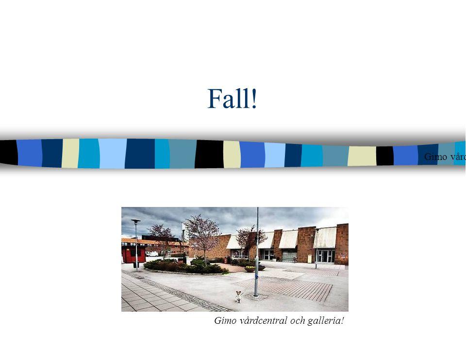 Fall! Gimo vårdcentral och galleria Gimo vårdcentral och galleria! 46