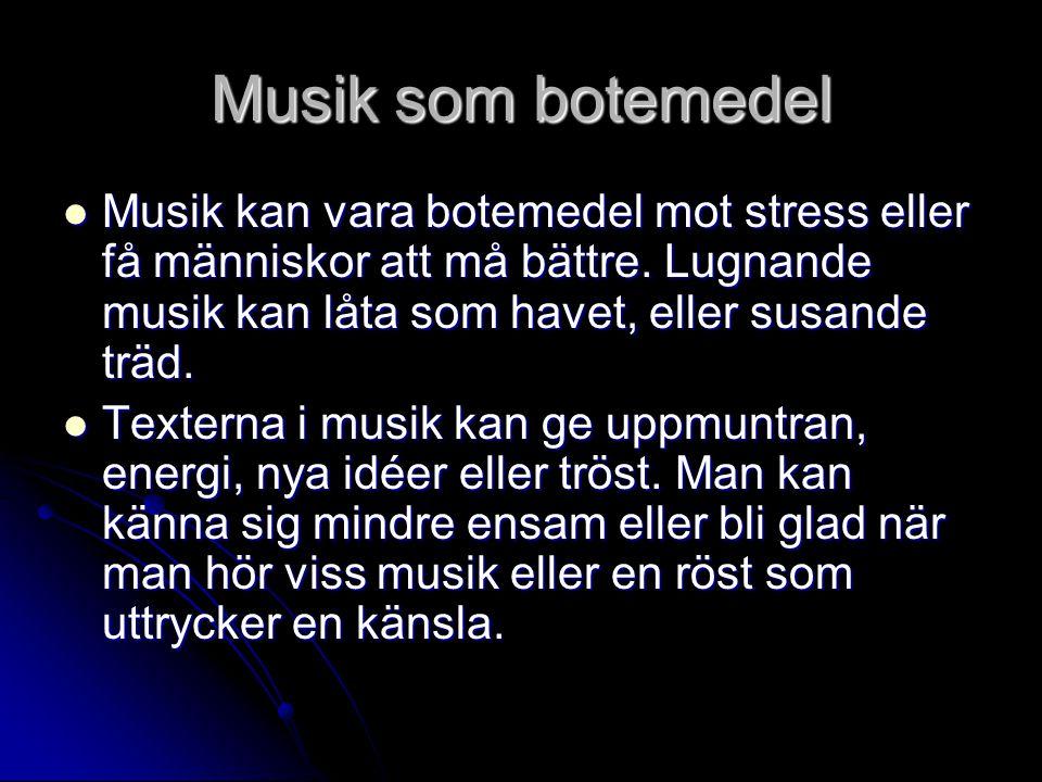Musik som botemedel Musik kan vara botemedel mot stress eller få människor att må bättre. Lugnande musik kan låta som havet, eller susande träd.