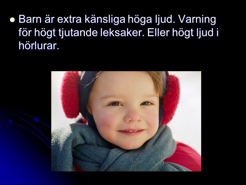 Barn är extra känsliga höga ljud. Varning för högt tjutande leksaker