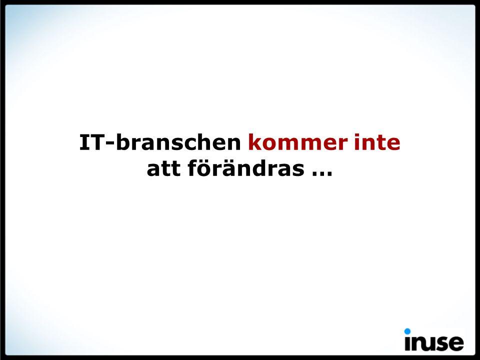 IT-branschen kommer inte att förändras …
