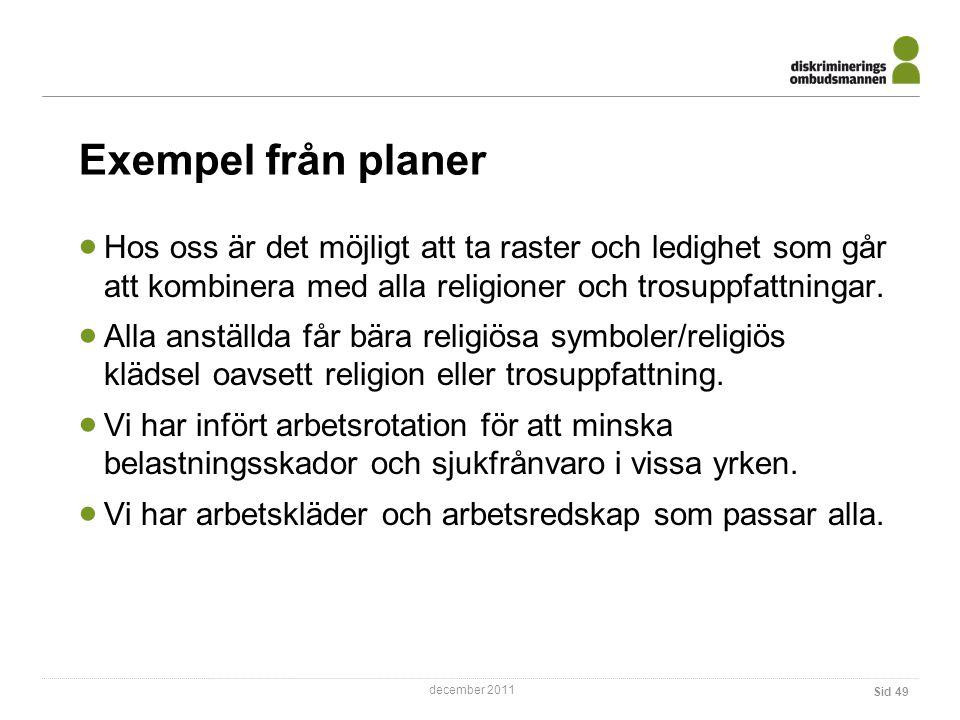Exempel från planer Hos oss är det möjligt att ta raster och ledighet som går att kombinera med alla religioner och trosuppfattningar.