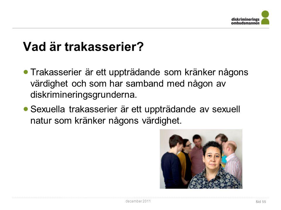 Vad är trakasserier Trakasserier är ett uppträdande som kränker någons värdighet och som har samband med någon av diskrimineringsgrunderna.
