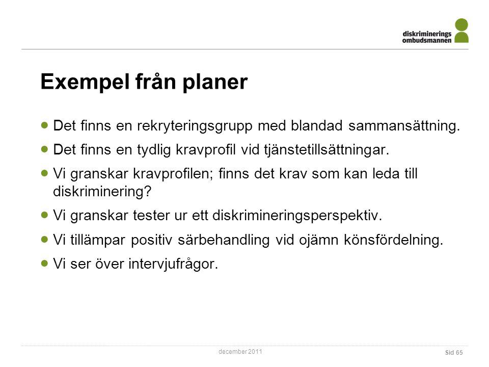 Exempel från planer Det finns en rekryteringsgrupp med blandad sammansättning. Det finns en tydlig kravprofil vid tjänstetillsättningar.