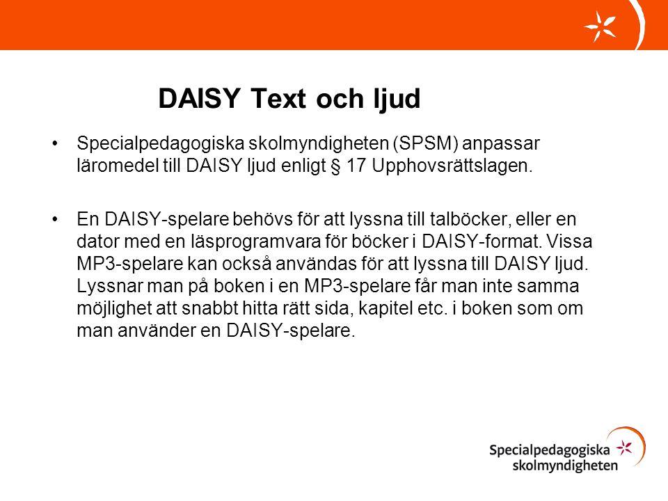 DAISY Text och ljud Specialpedagogiska skolmyndigheten (SPSM) anpassar läromedel till DAISY ljud enligt § 17 Upphovsrättslagen.