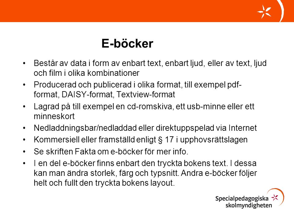 E-böcker Består av data i form av enbart text, enbart ljud, eller av text, ljud och film i olika kombinationer.