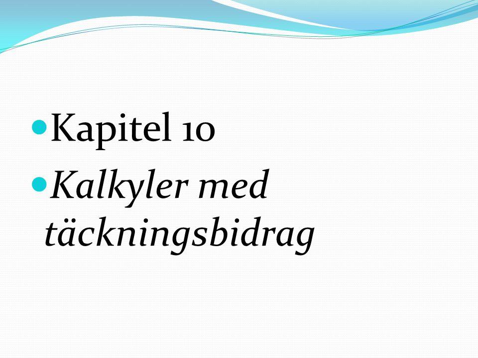 Kapitel 10 Kalkyler med täckningsbidrag