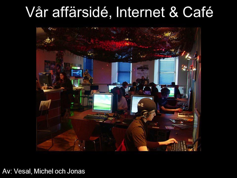 Vår affärsidé, Internet & Café