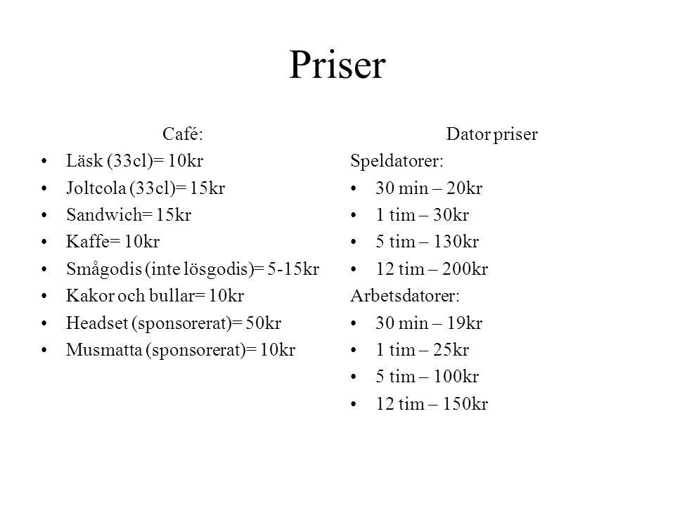 Priser Café: Läsk (33cl)= 10kr Joltcola (33cl)= 15kr Sandwich= 15kr