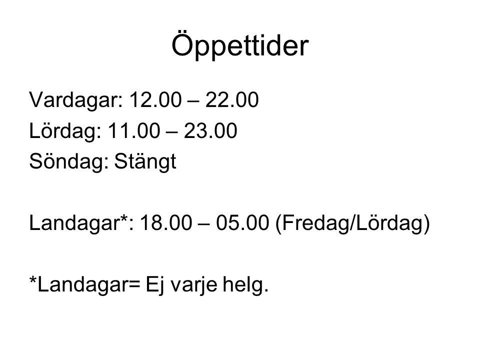 Öppettider Vardagar: 12.00 – 22.00 Lördag: 11.00 – 23.00