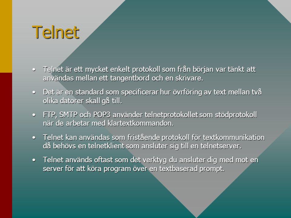 Telnet Telnet är ett mycket enkelt protokoll som från början var tänkt att användas mellan ett tangentbord och en skrivare.