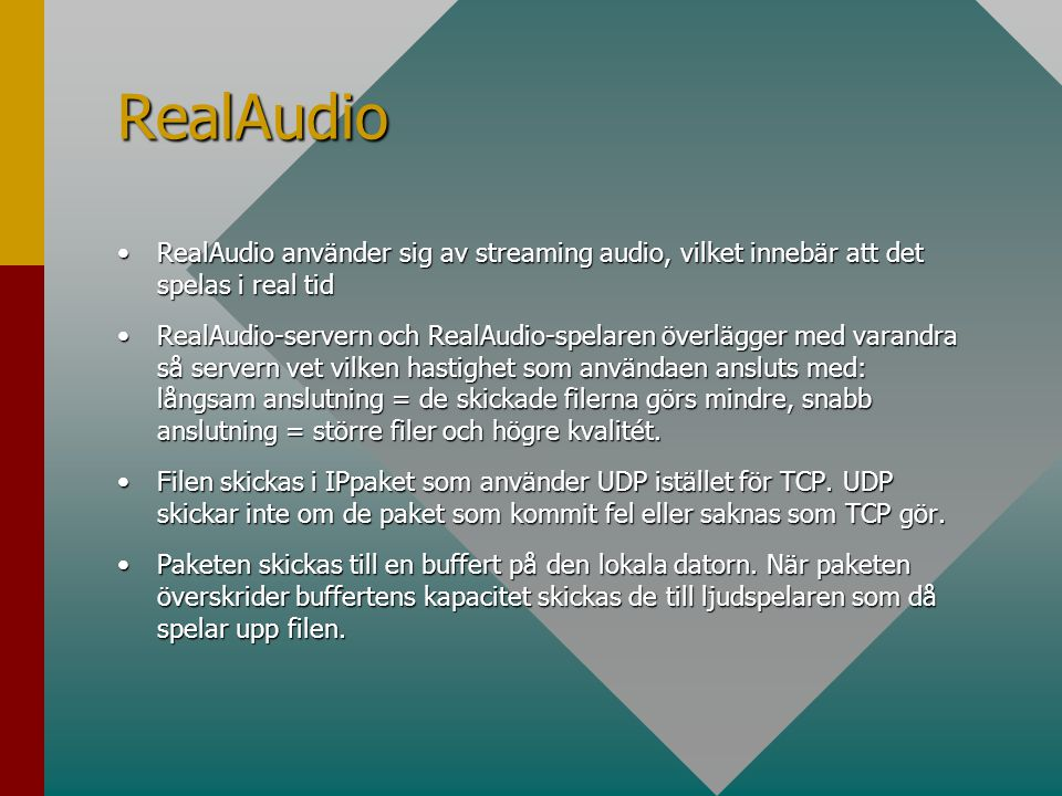 RealAudio RealAudio använder sig av streaming audio, vilket innebär att det spelas i real tid.